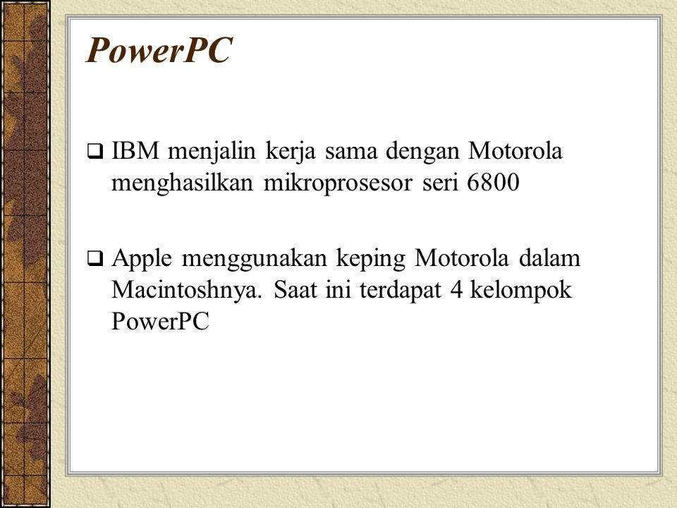 PowerPC IBM menjalin kerja sama dengan Motorola menghasilkan mikroprosesor seri 6800.