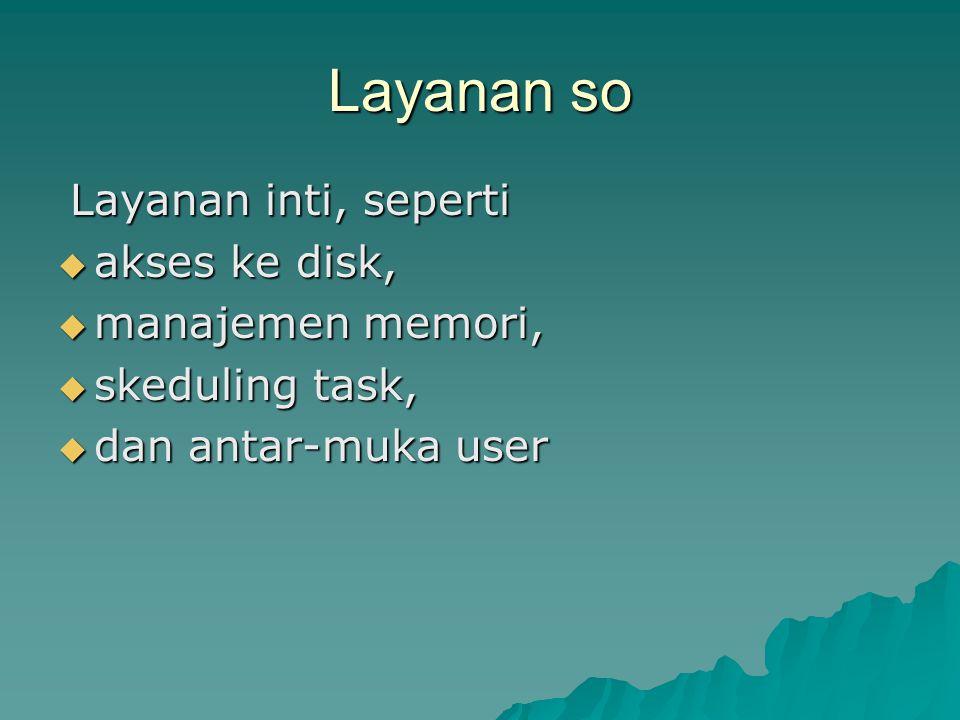 Layanan so Layanan inti, seperti akses ke disk, manajemen memori,