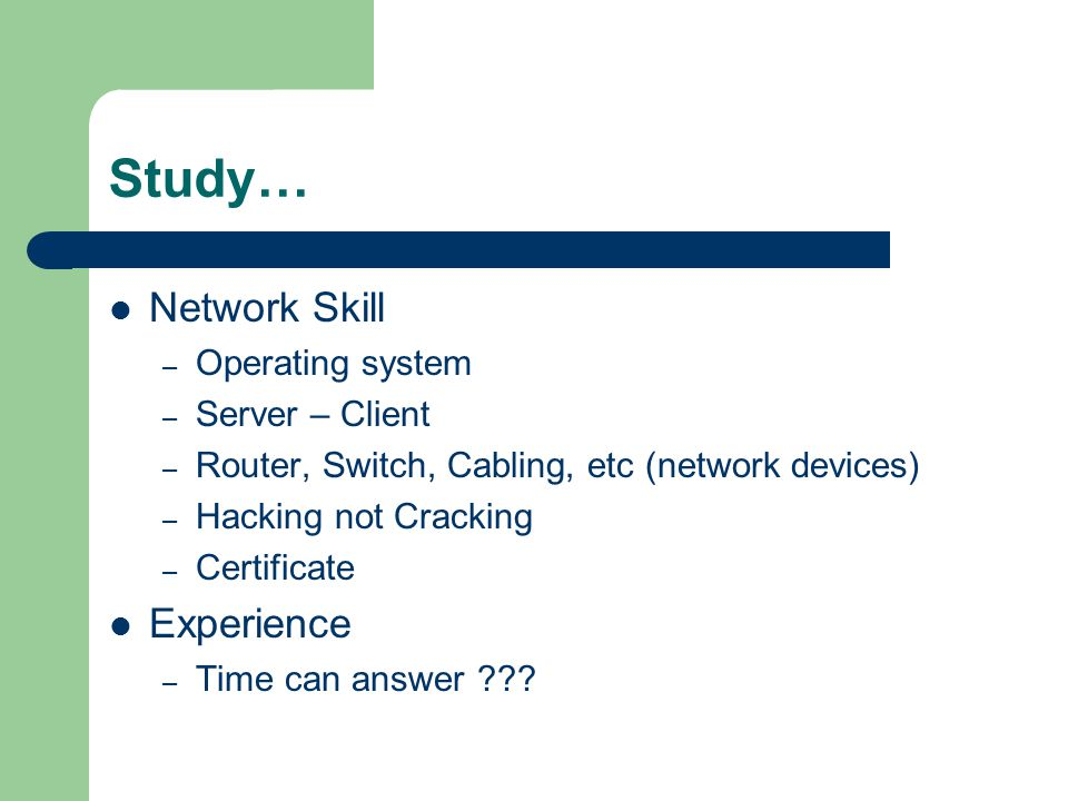 Study… Network Skill Experience Operating system Server – Client