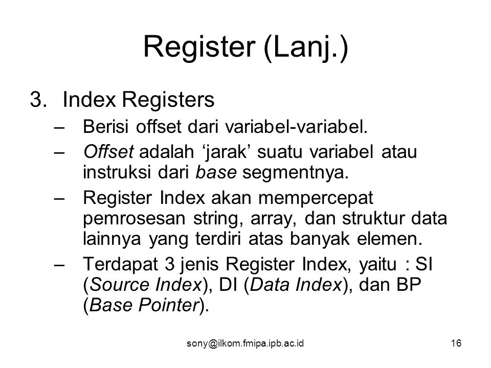 Register (Lanj.) Index Registers Berisi offset dari variabel-variabel.