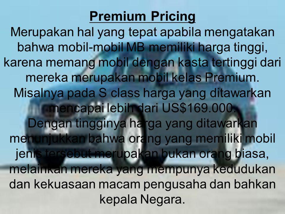Premium Pricing Merupakan hal yang tepat apabila mengatakan bahwa mobil-mobil MB memiliki harga tinggi, karena memang mobil dengan kasta tertinggi dari mereka merupakan mobil kelas Premium.