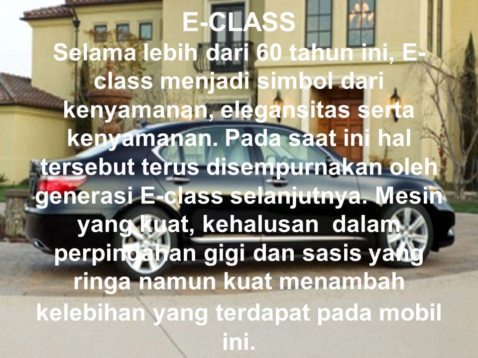 E-CLASS Selama lebih dari 60 tahun ini, E-class menjadi simbol dari kenyamanan, elegansitas serta kenyamanan.