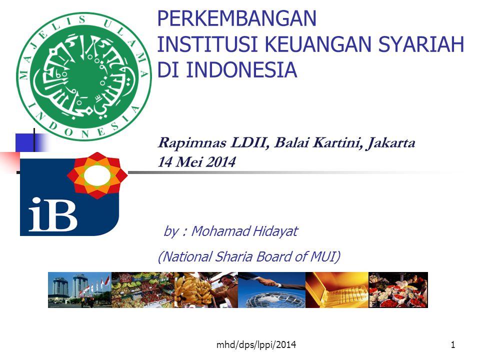 PERKEMBANGAN INSTITUSI KEUANGAN SYARIAH DI INDONESIA Rapimnas LDII, Balai Kartini, Jakarta 14 Mei 2014 by : Mohamad Hidayat (National Sharia Board of MUI)