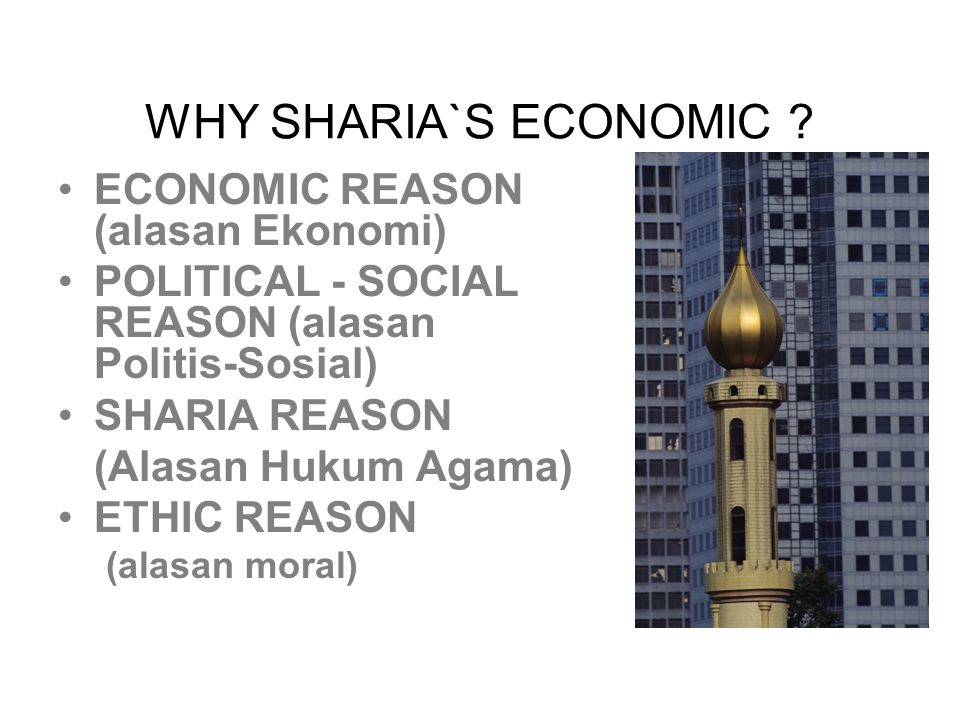 WHY SHARIA`S ECONOMIC ECONOMIC REASON (alasan Ekonomi)