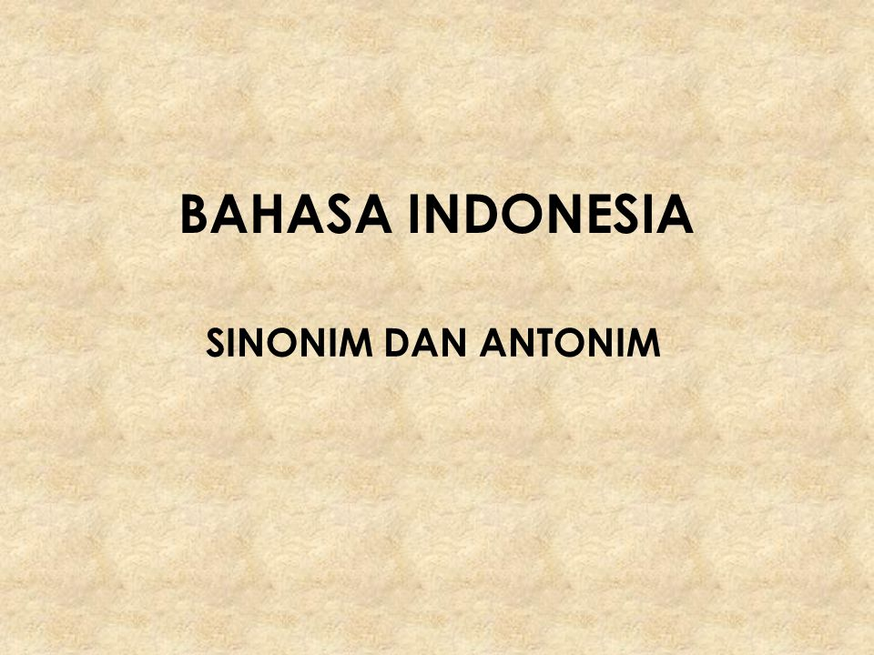 BAHASA INDONESIA SINONIM DAN ANTONIM