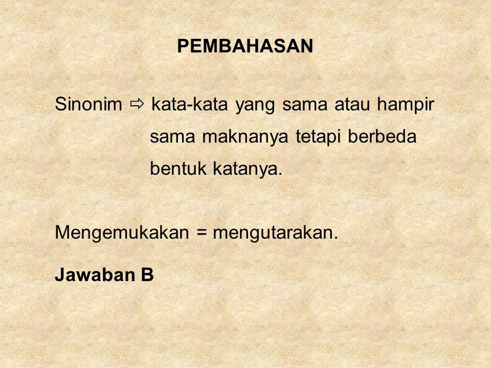 PEMBAHASAN Sinonim  kata-kata yang sama atau hampir. sama maknanya tetapi berbeda. bentuk katanya.