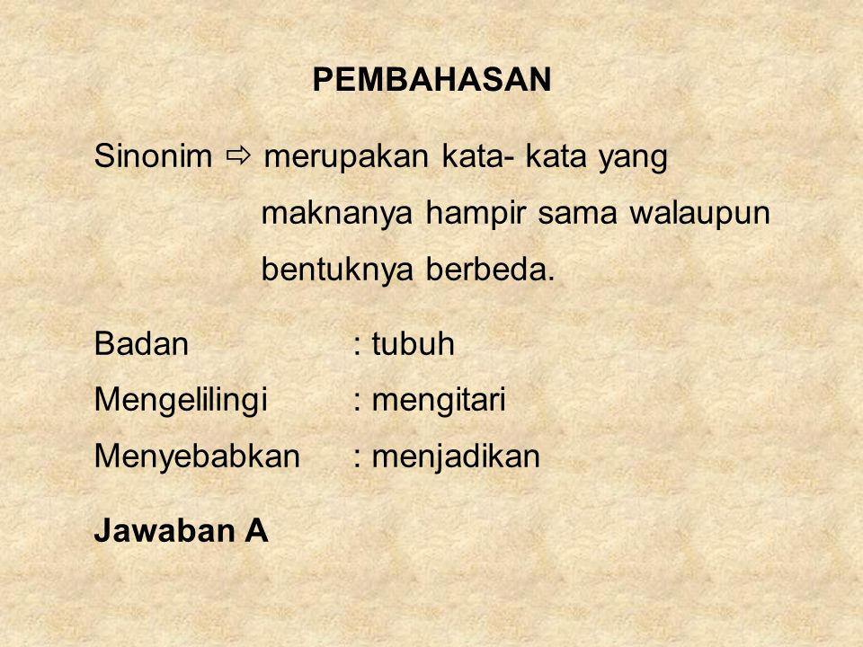 PEMBAHASAN Sinonim  merupakan kata- kata yang. maknanya hampir sama walaupun. bentuknya berbeda.