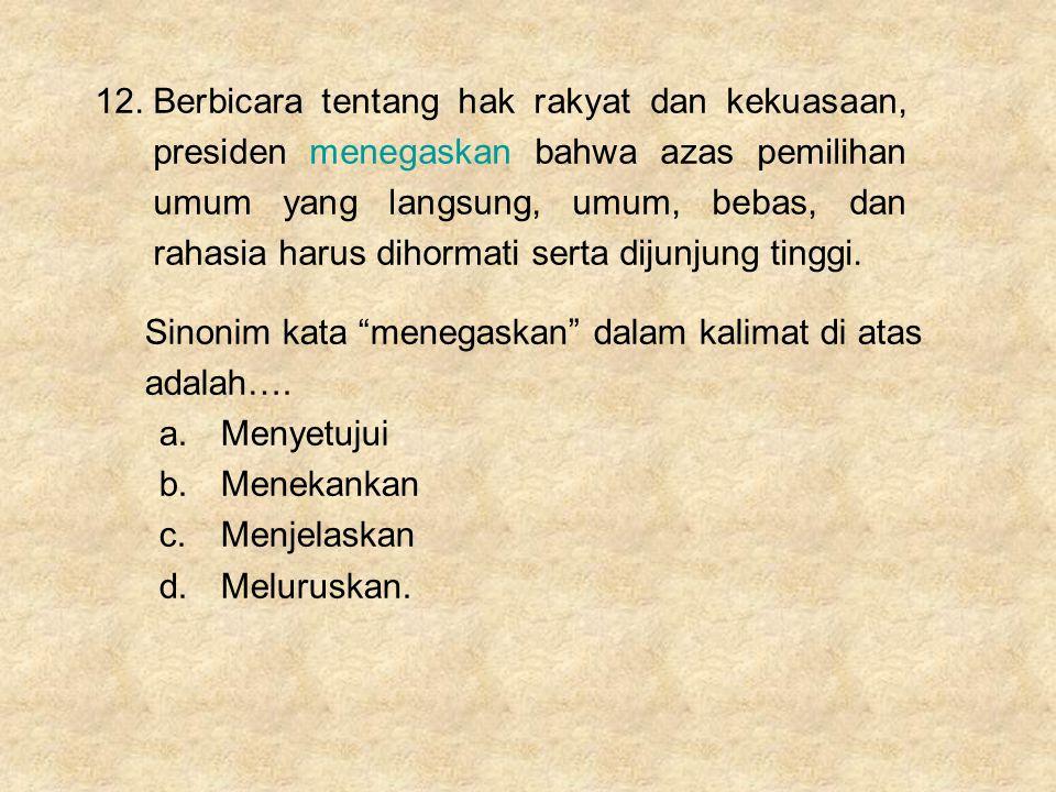 12. Berbicara tentang hak rakyat dan kekuasaan, presiden menegaskan bahwa azas pemilihan umum yang langsung, umum, bebas, dan rahasia harus dihormati serta dijunjung tinggi.