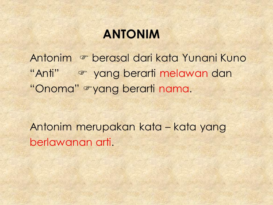 ANTONIM Antonim  berasal dari kata Yunani Kuno Anti  yang berarti melawan dan. Onoma yang berarti nama.