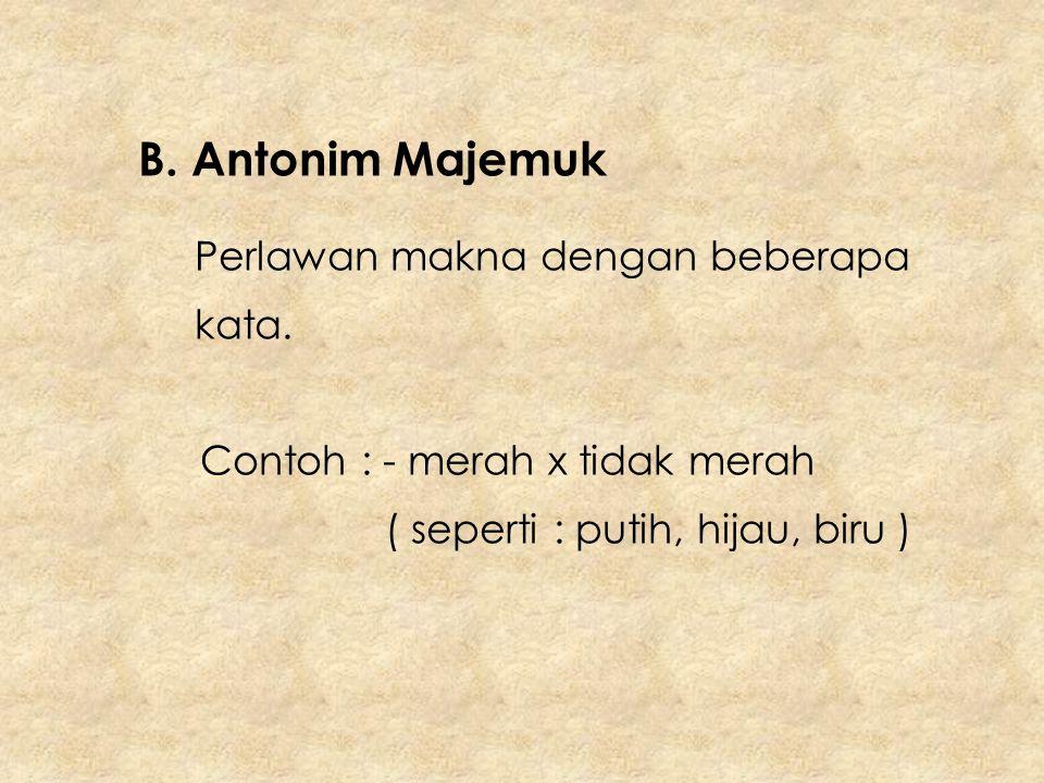 B. Antonim Majemuk Perlawan makna dengan beberapa kata.