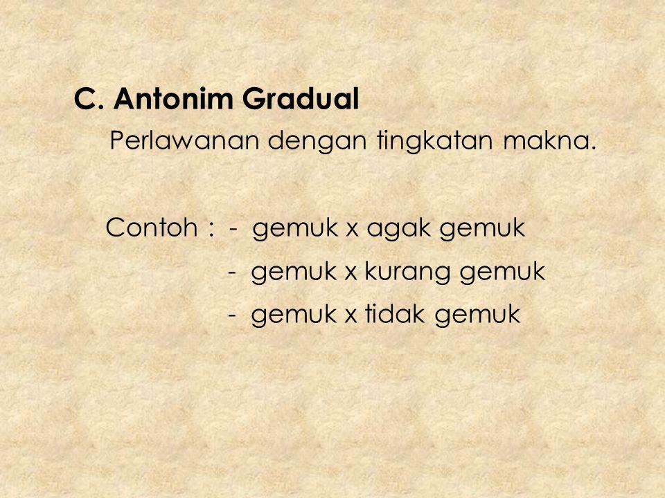 C. Antonim Gradual Perlawanan dengan tingkatan makna.