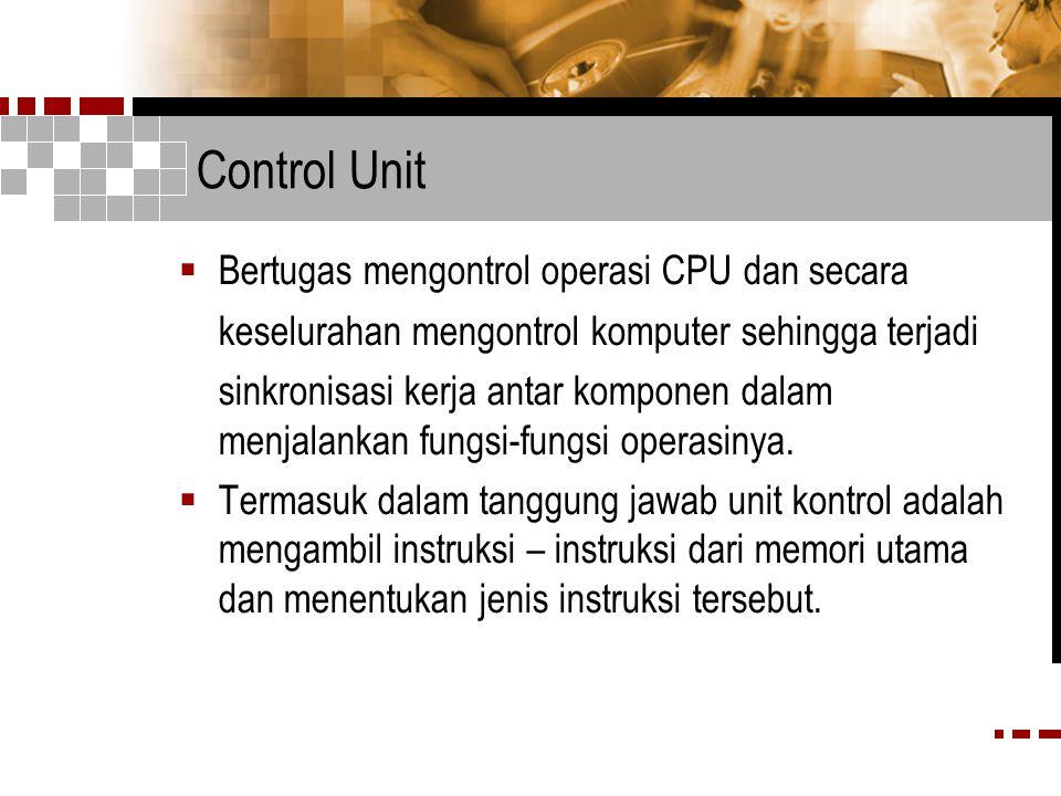 Control Unit Bertugas mengontrol operasi CPU dan secara
