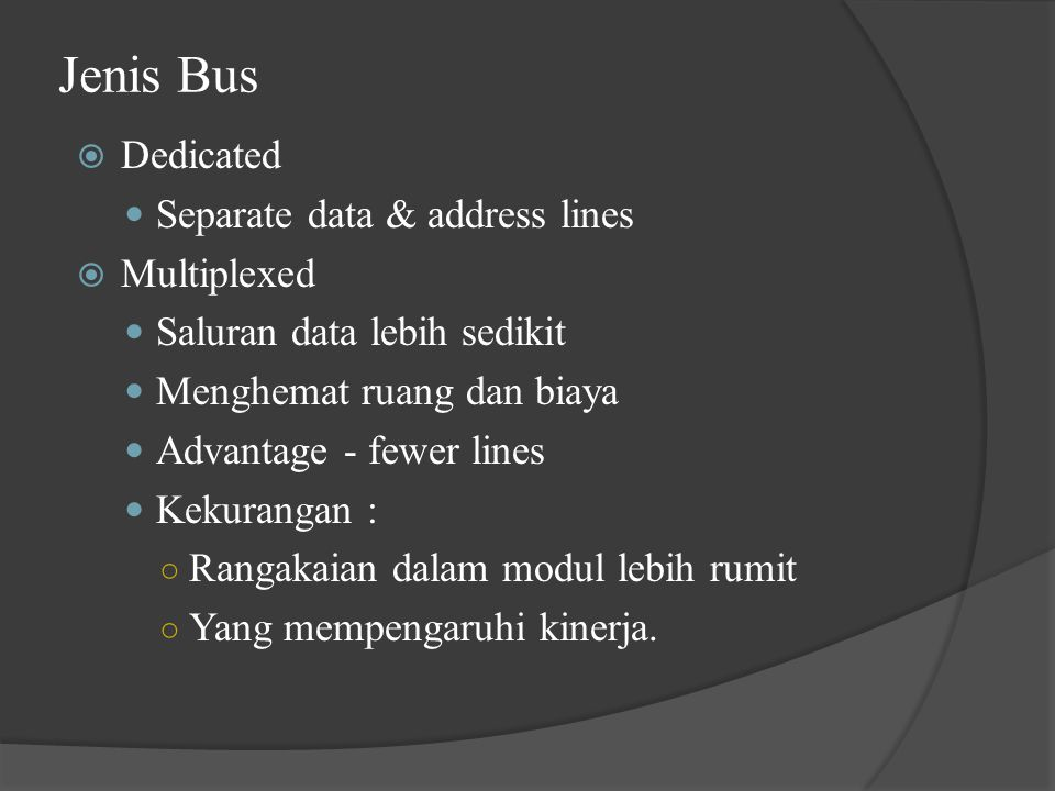 Jenis Bus Dedicated Separate data & address lines Multiplexed