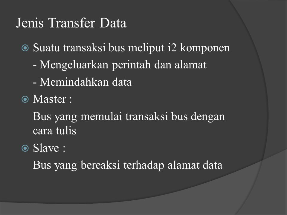 Jenis Transfer Data Suatu transaksi bus meliput i2 komponen
