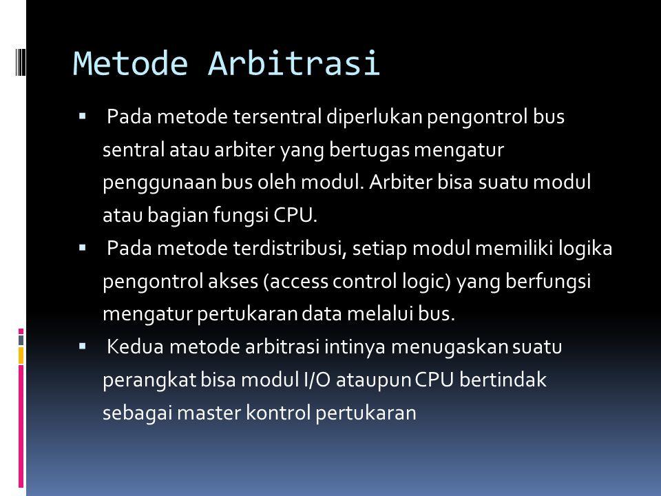 Metode Arbitrasi Pada metode tersentral diperlukan pengontrol bus