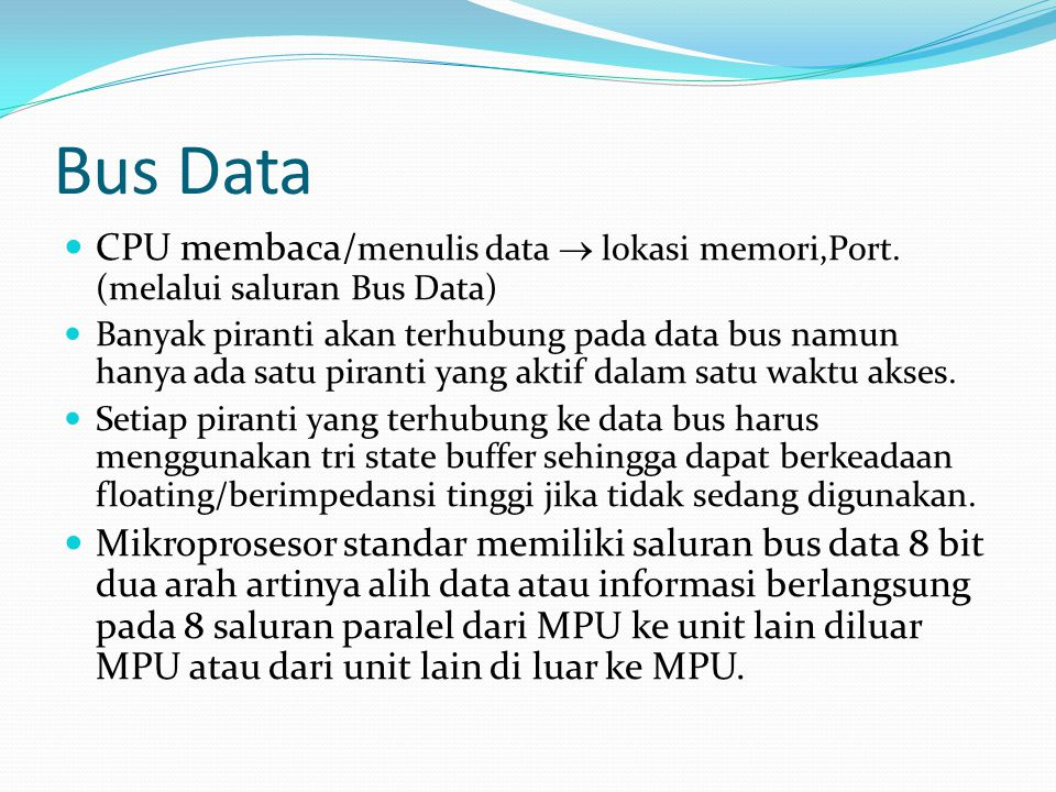 Bus Data CPU membaca/menulis data  lokasi memori,Port. (melalui saluran Bus Data)