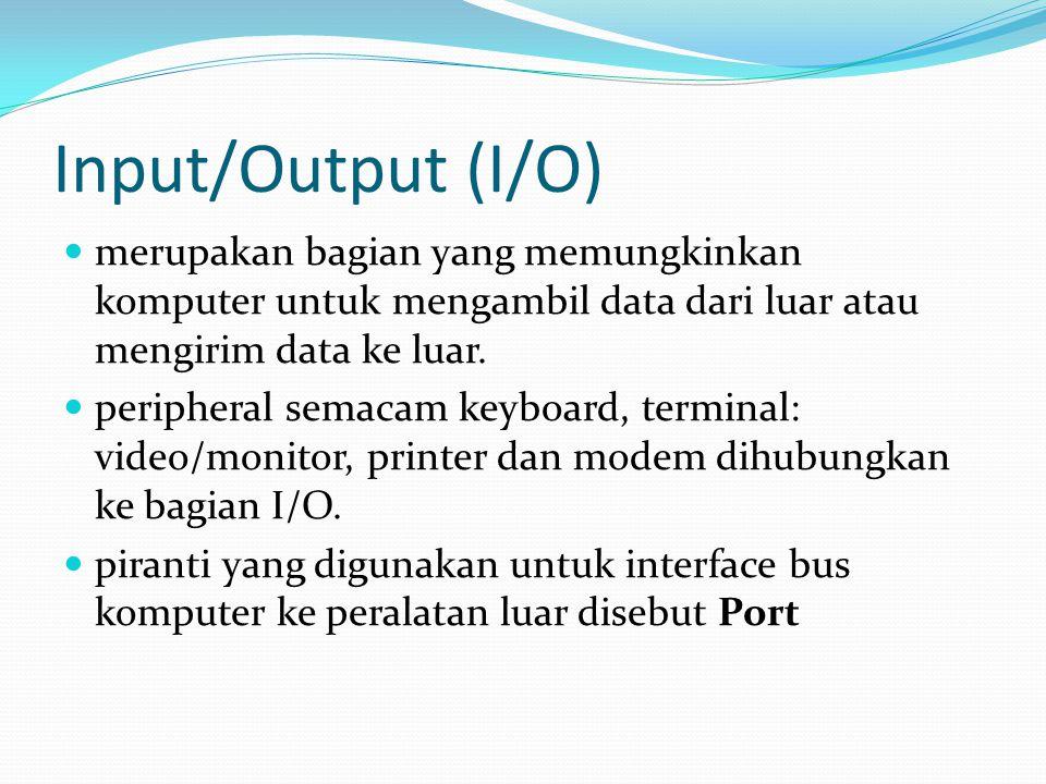 Input/Output (I/O) merupakan bagian yang memungkinkan komputer untuk mengambil data dari luar atau mengirim data ke luar.
