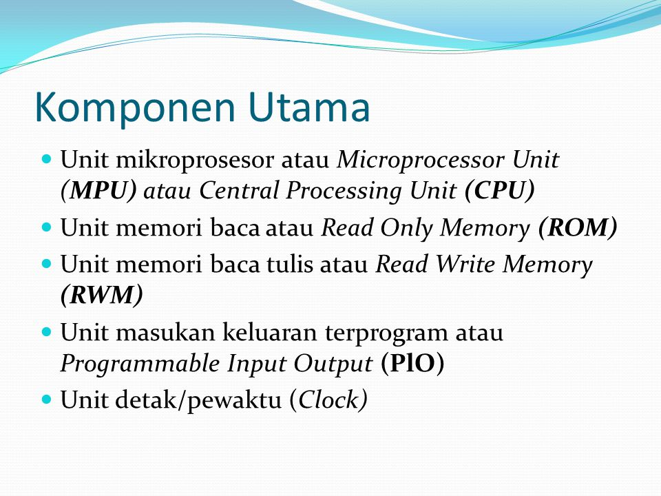Komponen Utama Unit mikroprosesor atau Microprocessor Unit (MPU) atau Central Processing Unit (CPU)