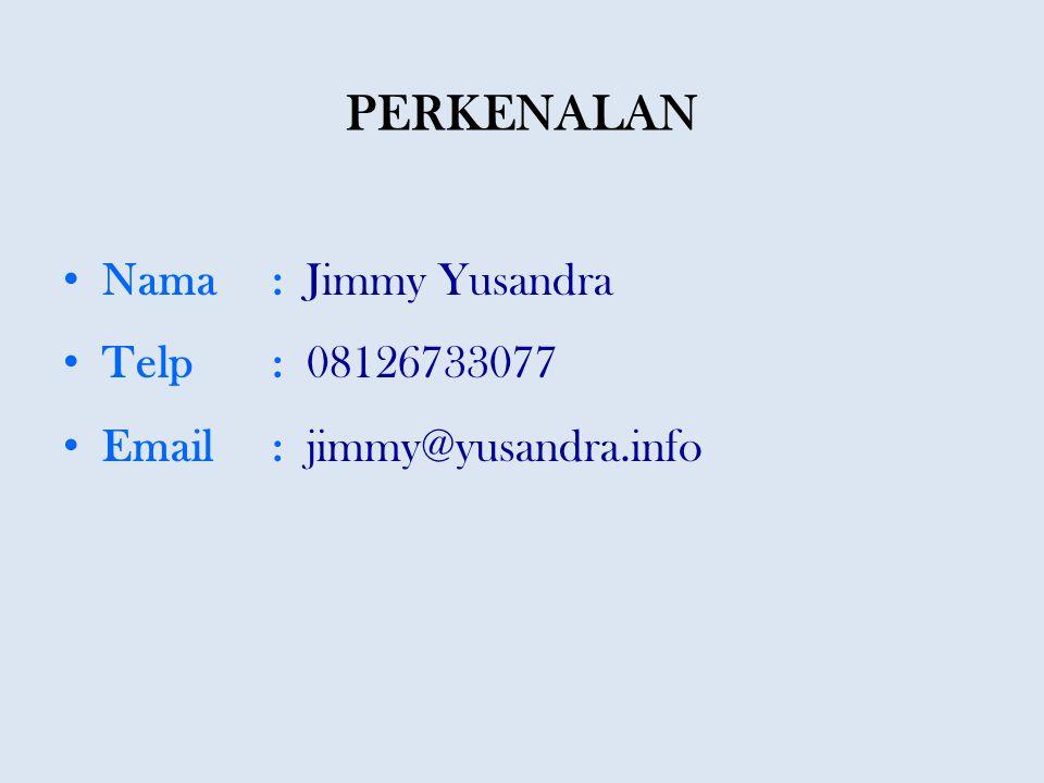 PERKENALAN Nama : Jimmy Yusandra Telp : 08126733077
