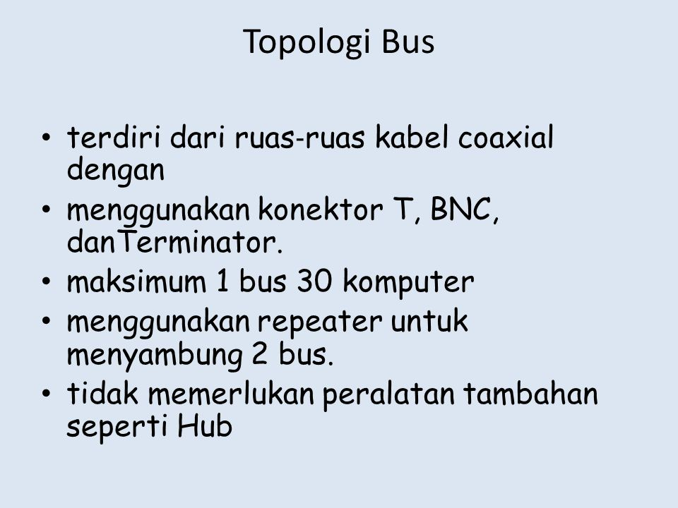 Topologi Bus terdiri dari ruas‐ruas kabel coaxial dengan