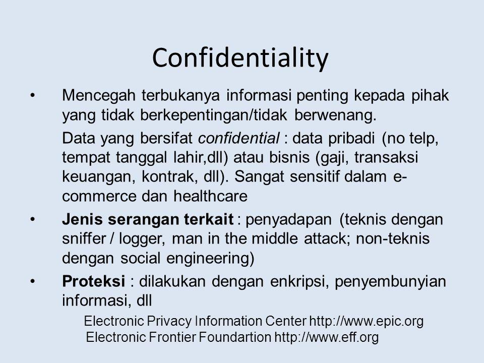 Confidentiality Mencegah terbukanya informasi penting kepada pihak yang tidak berkepentingan/tidak berwenang.