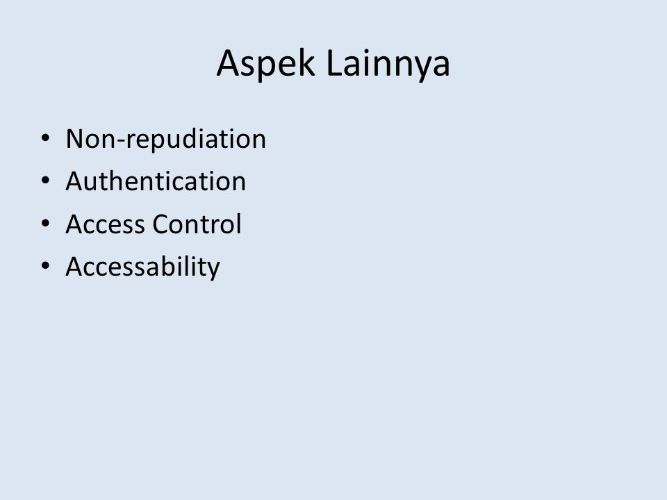 Aspek Lainnya Non-repudiation Authentication Access Control