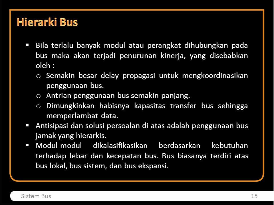 Hierarki Bus Bila terlalu banyak modul atau perangkat dihubungkan pada bus maka akan terjadi penurunan kinerja, yang disebabkan oleh :
