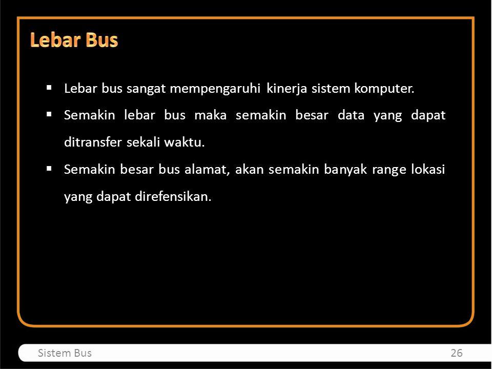 Lebar Bus Lebar bus sangat mempengaruhi kinerja sistem komputer.