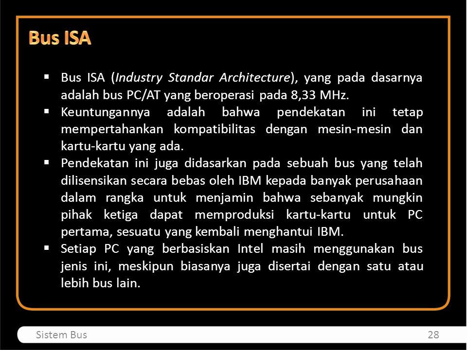 Bus ISA Bus ISA (Industry Standar Architecture), yang pada dasarnya adalah bus PC/AT yang beroperasi pada 8,33 MHz.