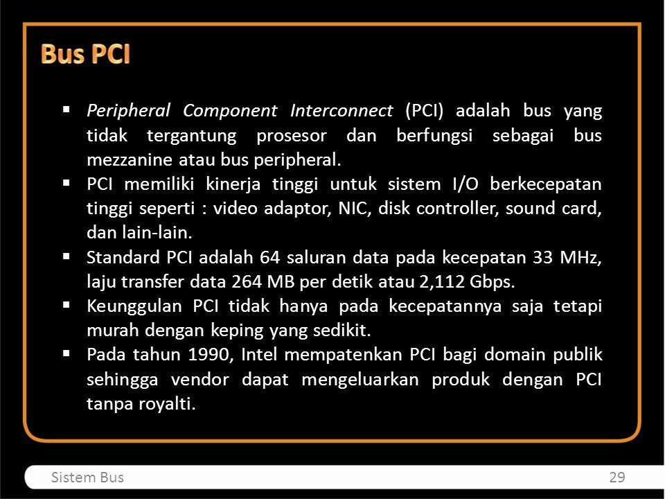 Bus PCI Peripheral Component Interconnect (PCI) adalah bus yang tidak tergantung prosesor dan berfungsi sebagai bus mezzanine atau bus peripheral.