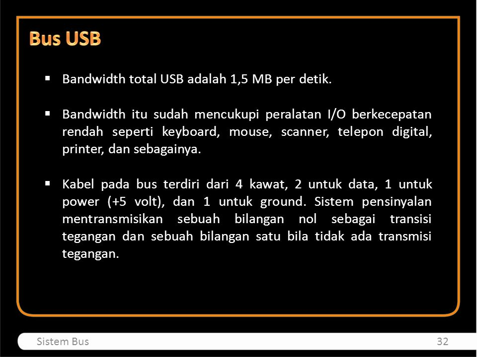 Bus USB Bandwidth total USB adalah 1,5 MB per detik.