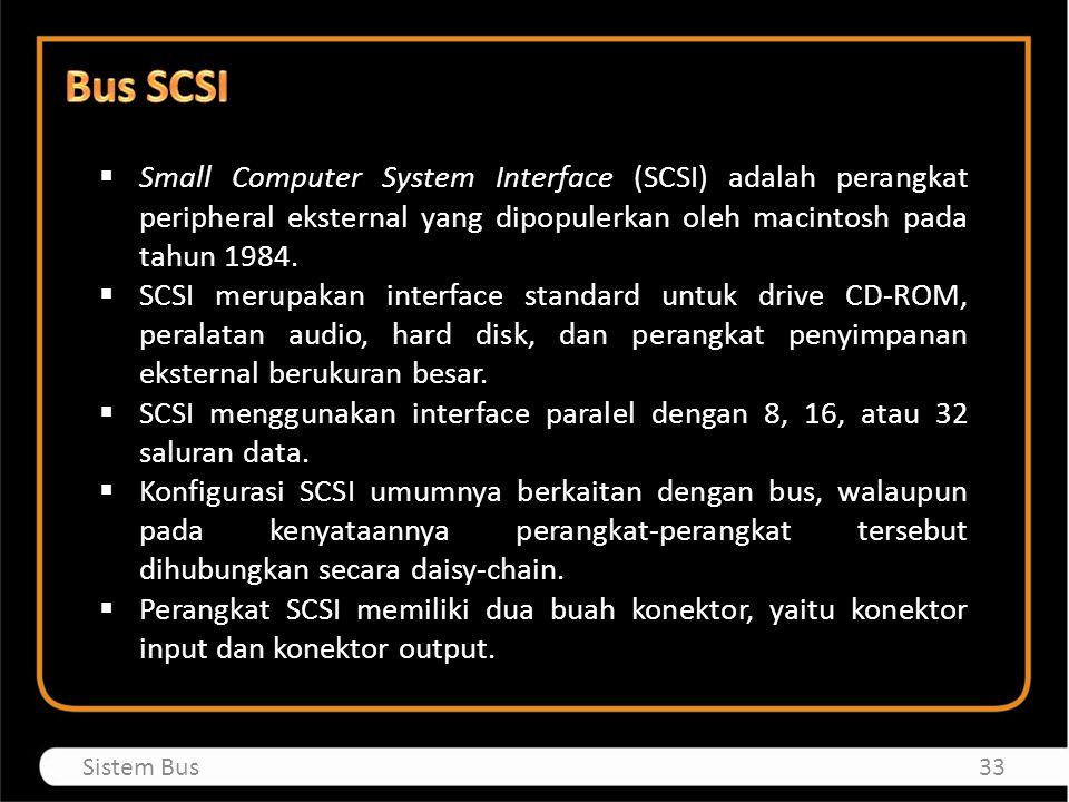 Bus SCSI Small Computer System Interface (SCSI) adalah perangkat peripheral eksternal yang dipopulerkan oleh macintosh pada tahun 1984.
