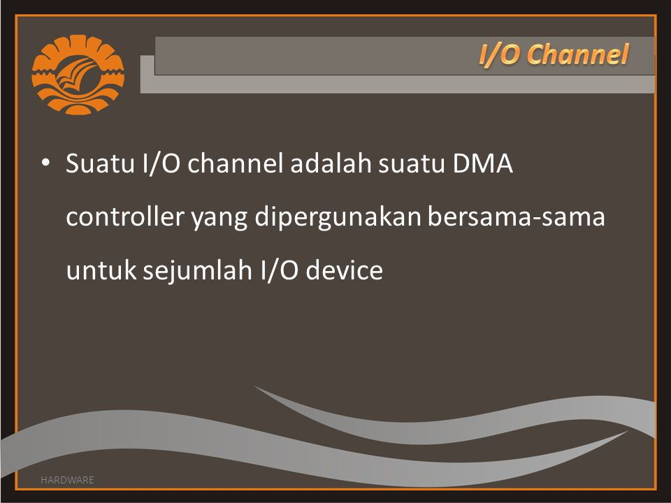 I/O Channel Suatu I/O channel adalah suatu DMA controller yang dipergunakan bersama-sama untuk sejumlah I/O device.