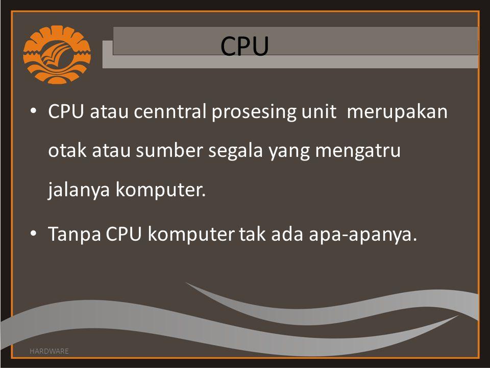 CPU CPU atau cenntral prosesing unit merupakan otak atau sumber segala yang mengatru jalanya komputer.