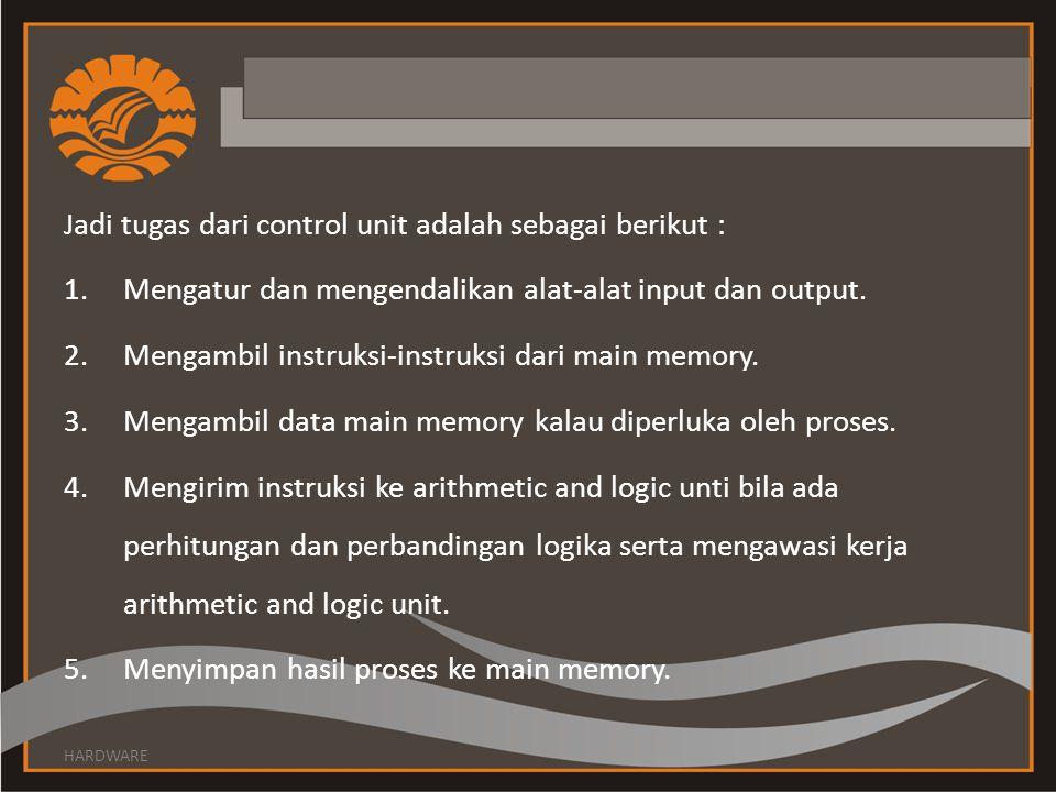 Jadi tugas dari control unit adalah sebagai berikut :
