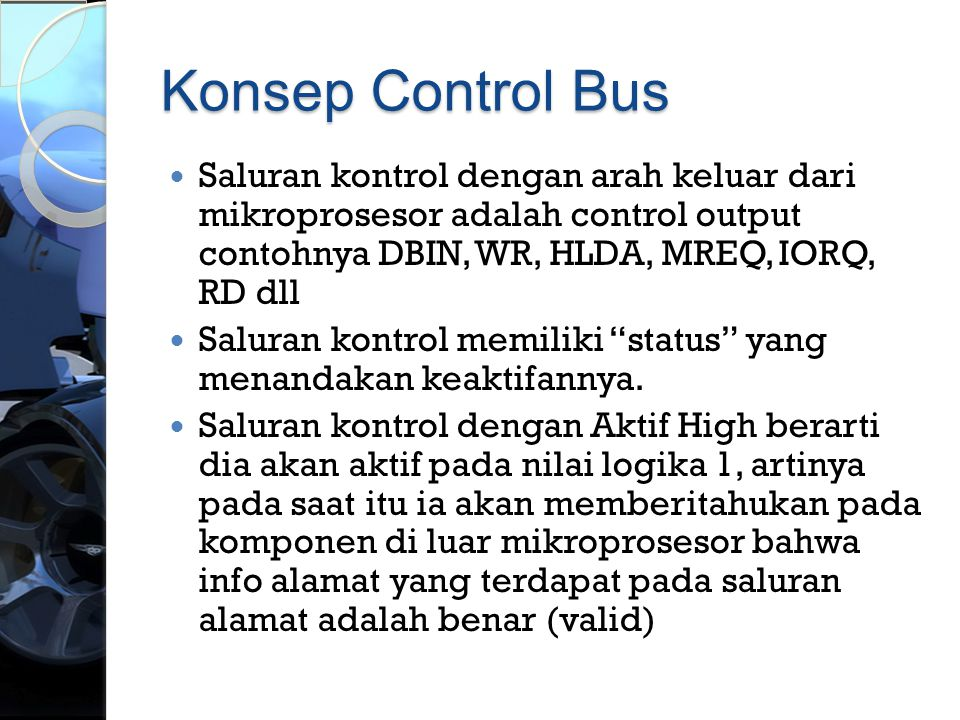Konsep Control Bus Saluran kontrol dengan arah keluar dari mikroprosesor adalah control output contohnya DBIN, WR, HLDA, MREQ, IORQ, RD dll.