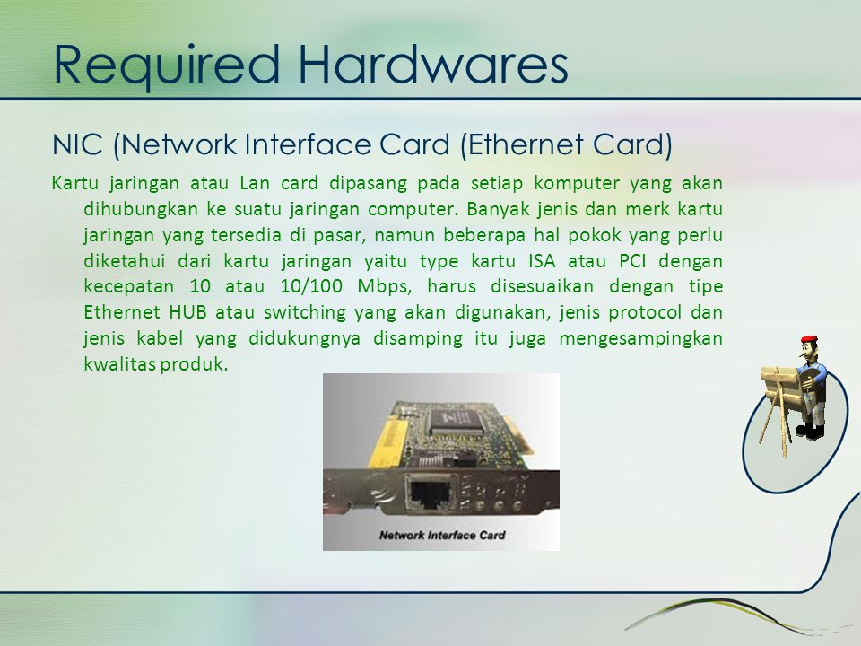 Required Hardwares NIC (Network Interface Card (Ethernet Card)