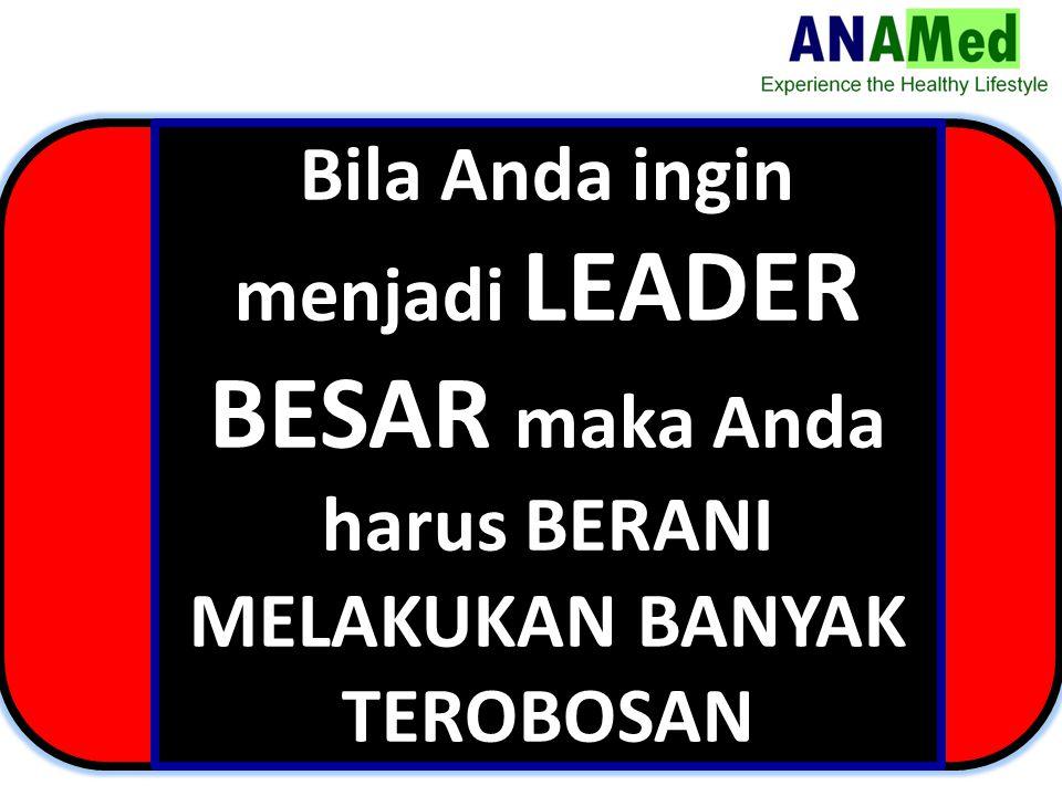 Bila Anda ingin menjadi LEADER BESAR maka Anda harus BERANI MELAKUKAN BANYAK TEROBOSAN