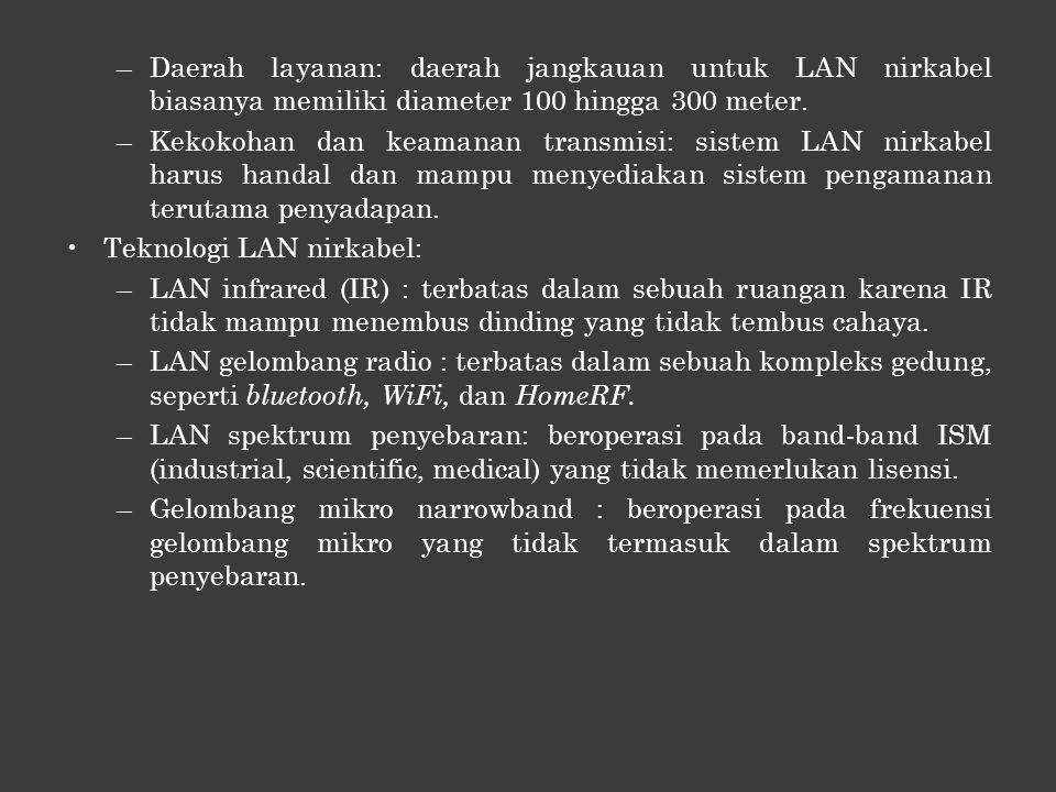 Daerah layanan: daerah jangkauan untuk LAN nirkabel biasanya memiliki diameter 100 hingga 300 meter.