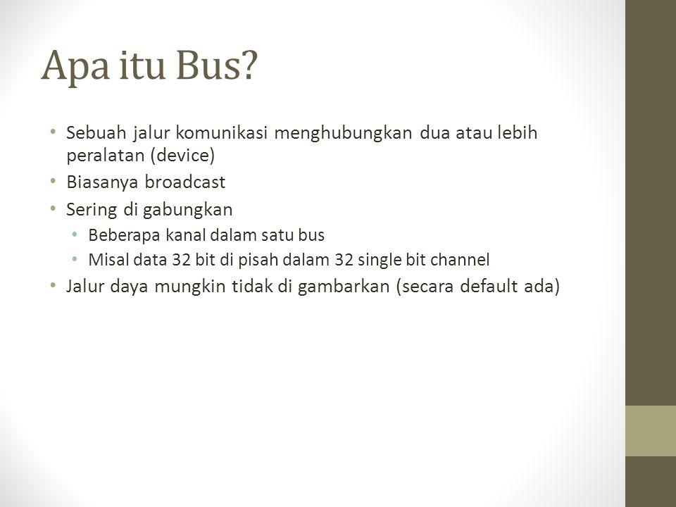 Apa itu Bus Sebuah jalur komunikasi menghubungkan dua atau lebih peralatan (device) Biasanya broadcast.