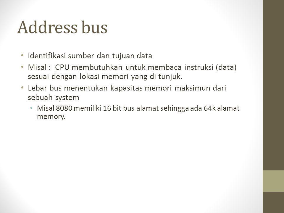 Address bus Identifikasi sumber dan tujuan data