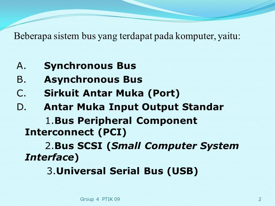 Beberapa sistem bus yang terdapat pada komputer, yaitu: