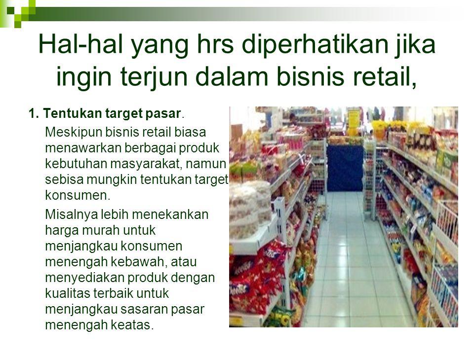 Hal-hal yang hrs diperhatikan jika ingin terjun dalam bisnis retail,