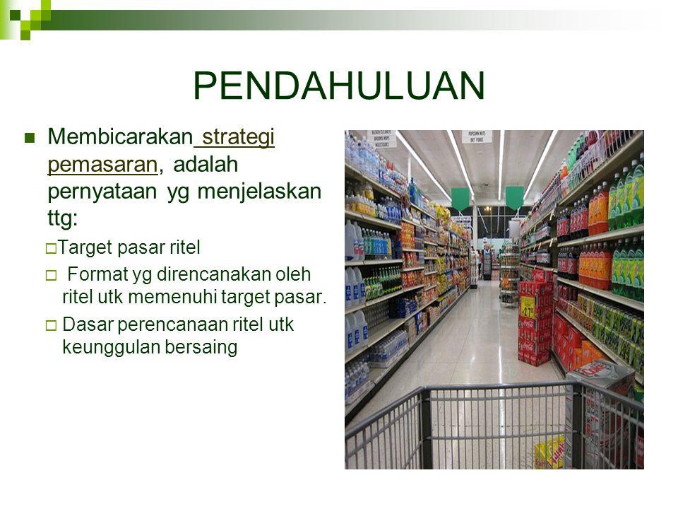 PENDAHULUAN Membicarakan strategi pemasaran, adalah pernyataan yg menjelaskan ttg: Target pasar ritel.