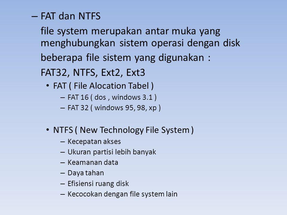 beberapa file sistem yang digunakan : FAT32, NTFS, Ext2, Ext3
