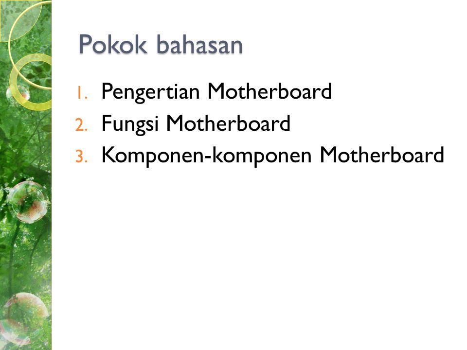 Pokok bahasan Pengertian Motherboard Fungsi Motherboard