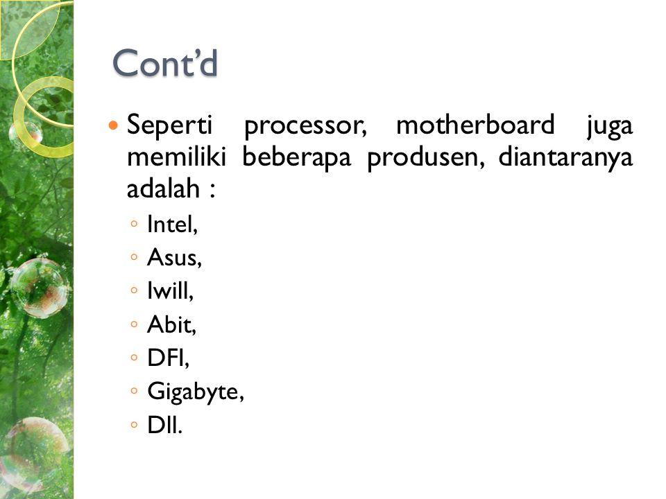 Cont'd Seperti processor, motherboard juga memiliki beberapa produsen, diantaranya adalah : Intel,