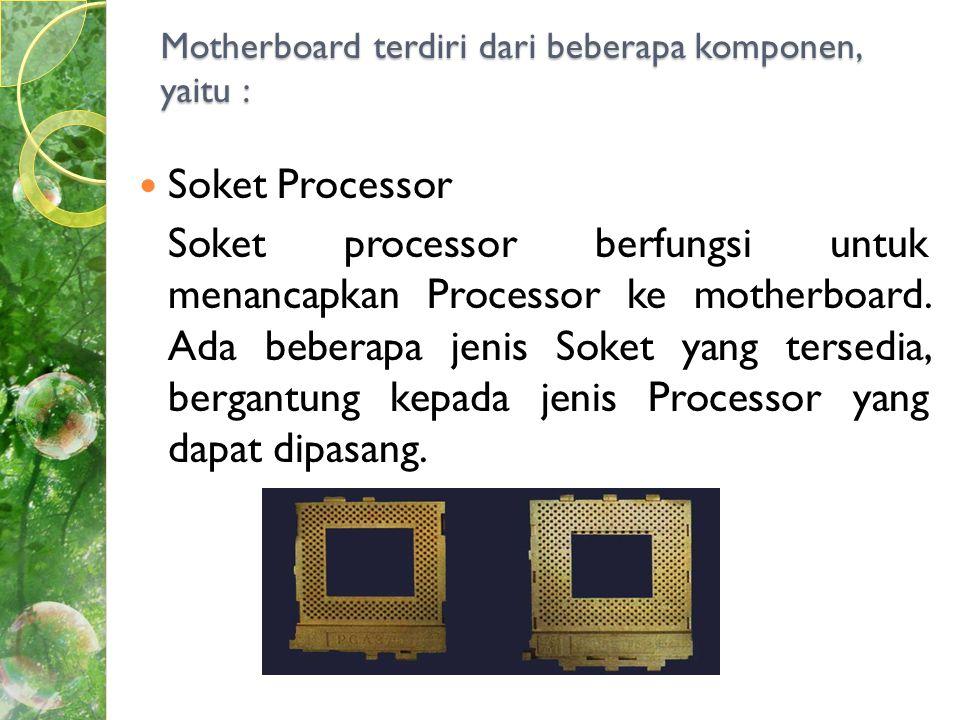 Motherboard terdiri dari beberapa komponen, yaitu :