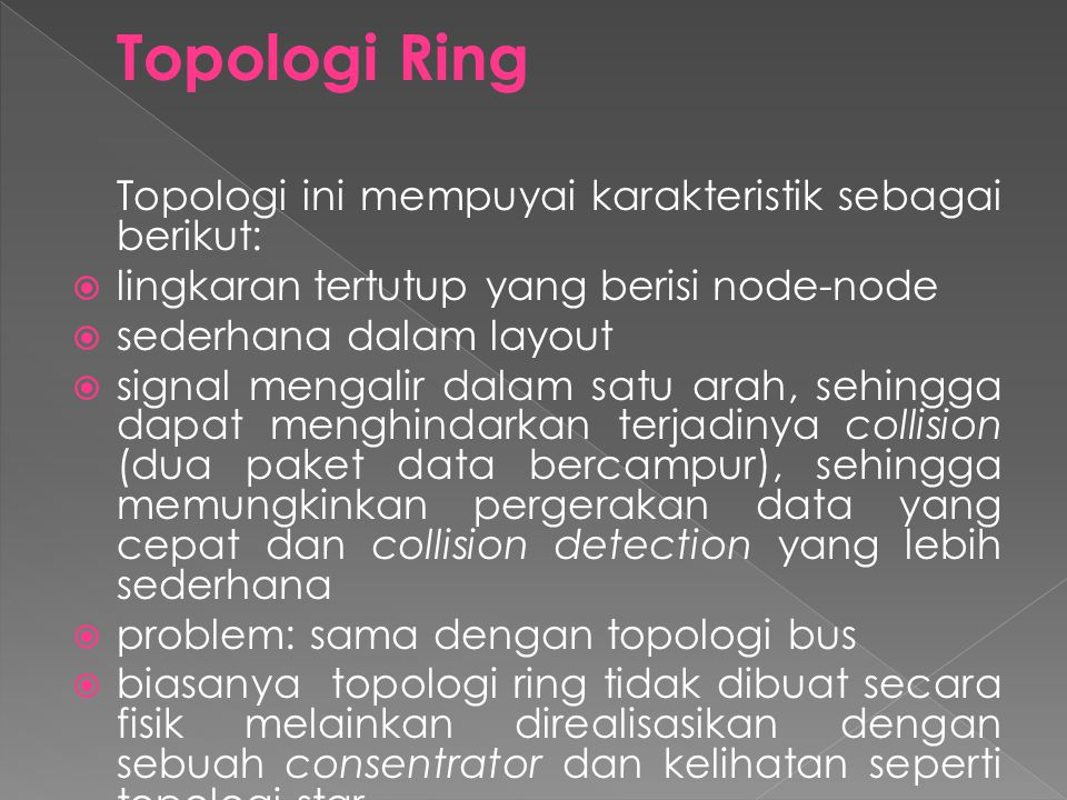 Topologi Ring Topologi ini mempuyai karakteristik sebagai berikut: lingkaran tertutup yang berisi node-node.