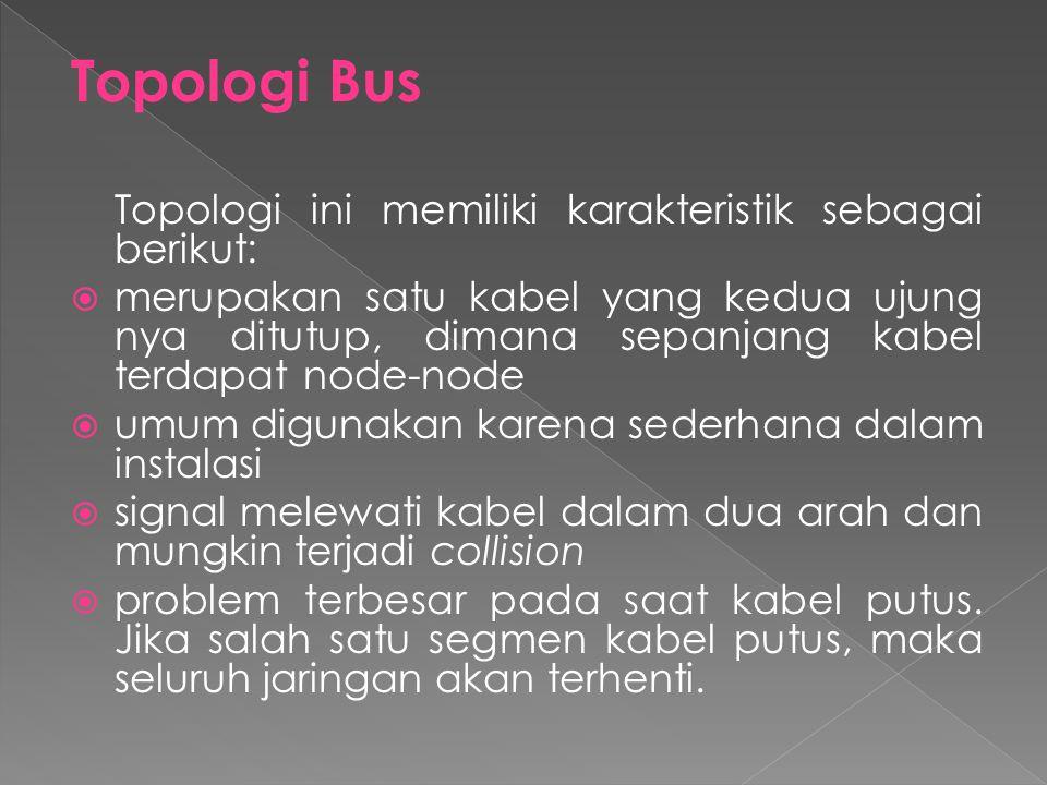 Topologi Bus Topologi ini memiliki karakteristik sebagai berikut: